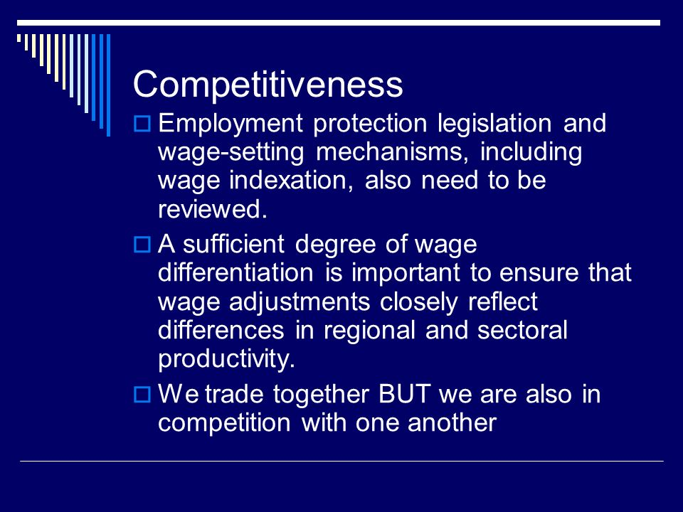 Competitiveness Employment protection legislation and wage-setting mechanisms, including wage indexation, also need to be reviewed.