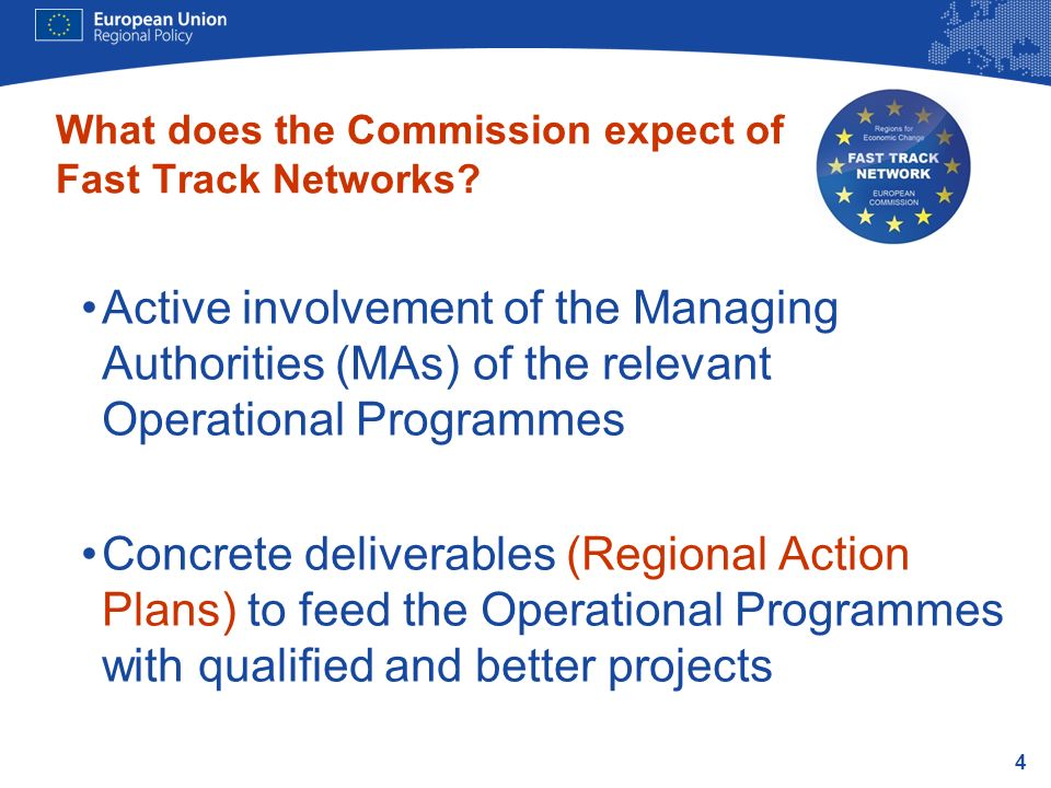 4 Active involvement of the Managing Authorities (MAs) of the relevant Operational Programmes Concrete deliverables (Regional Action Plans) to feed the Operational Programmes with qualified and better projects