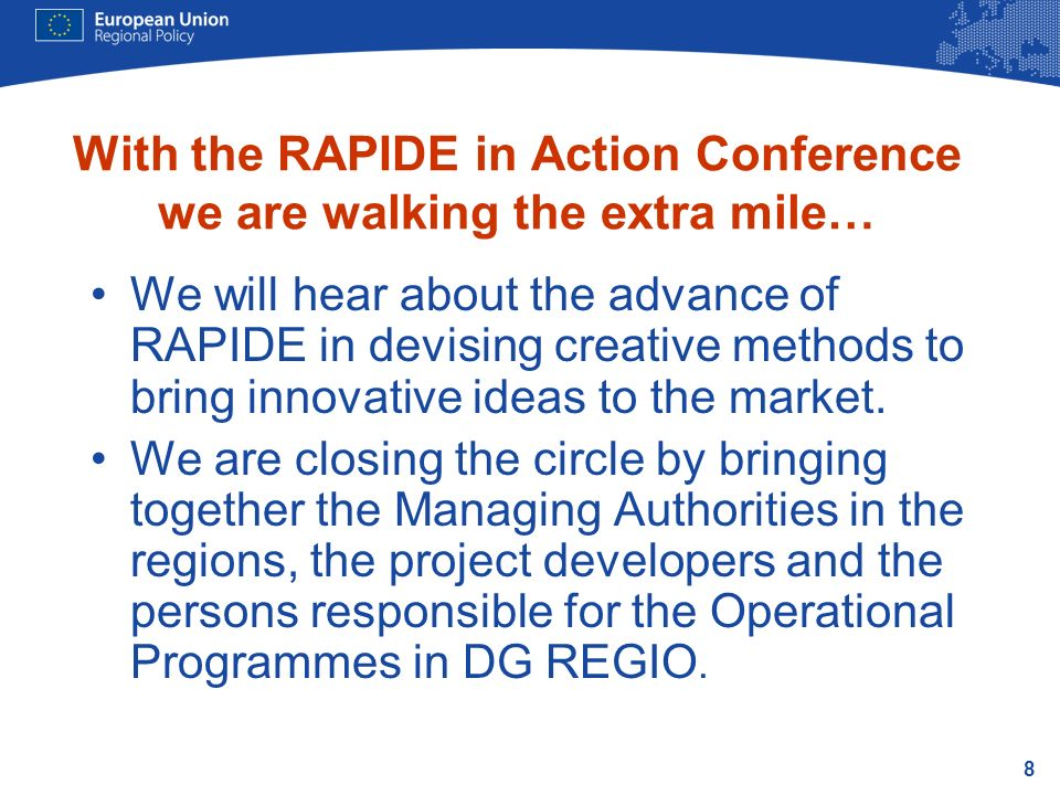 8 With the RAPIDE in Action Conference we are walking the extra mile… We will hear about the advance of RAPIDE in devising creative methods to bring innovative ideas to the market.