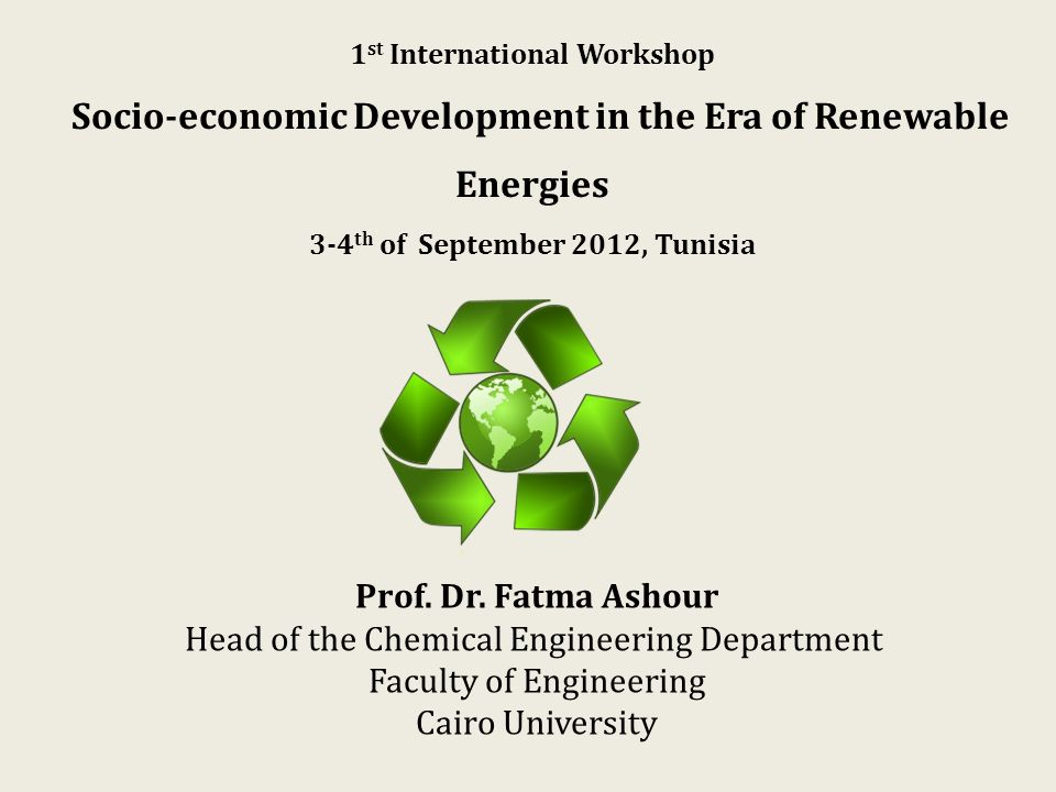 1 st International Workshop Socio-economic Development in the Era of Renewable Energies 3-4 th of September 2012, Tunisia Prof.