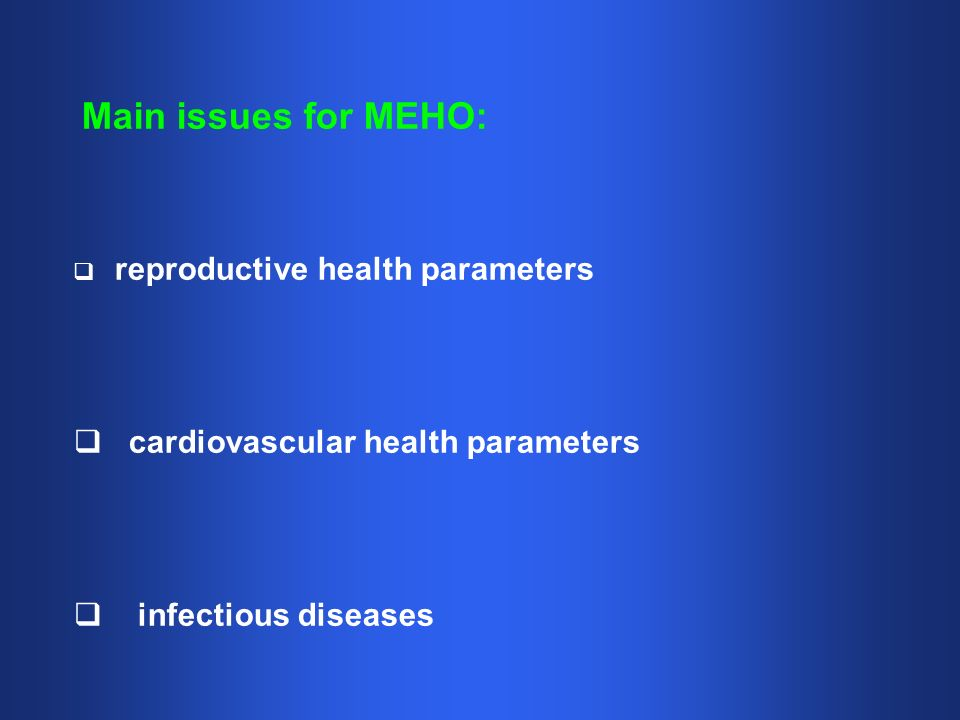 reproductive health parameters cardiovascular health parameters infectious diseases Main issues for MEHO: