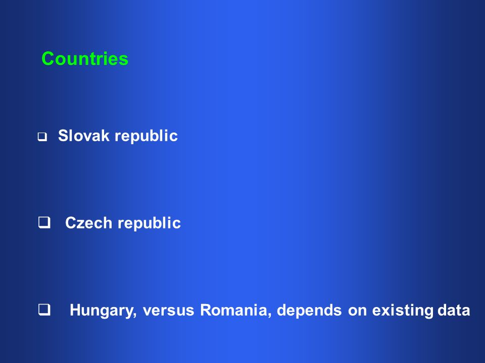 Slovak republic Czech republic Hungary, versus Romania, depends on existing data Countries