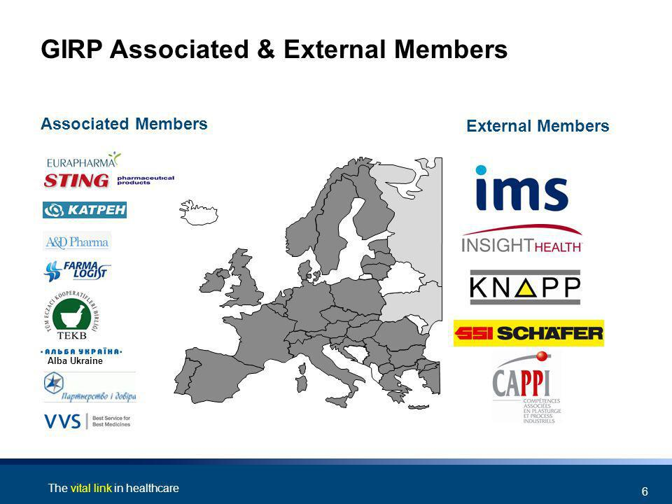 The vital link in healthcare 6 GIRP Associated & External Members Associated Members External Members Alba Ukraine