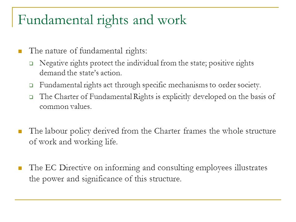 Fundamental rights and work The nature of fundamental rights: Negative rights protect the individual from the state; positive rights demand the states action.
