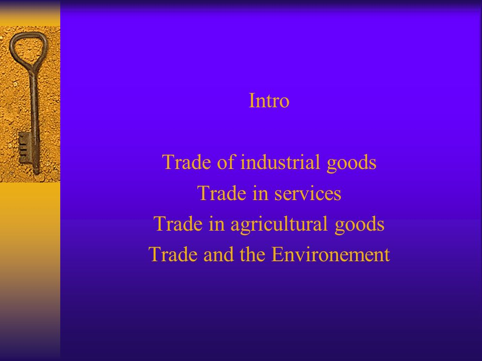 Intro Trade of industrial goods Trade in services Trade in agricultural goods Trade and the Environement