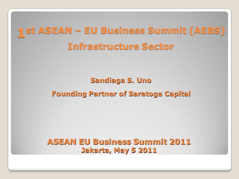 1 st ASEAN – EU Business Summit (AEBS) Infrastructure Sector Sandiaga S.