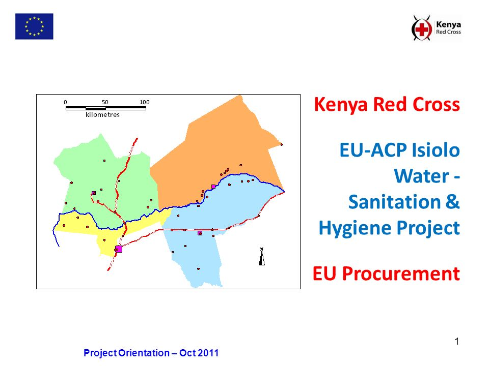 1 Project Orientation – Oct 2011 Kenya Red Cross EU-ACP Isiolo Water - Sanitation & Hygiene Project EU Procurement