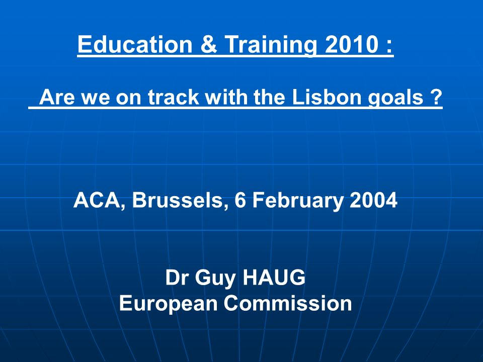 Education & Training 2010 : Are we on track with the Lisbon goals .