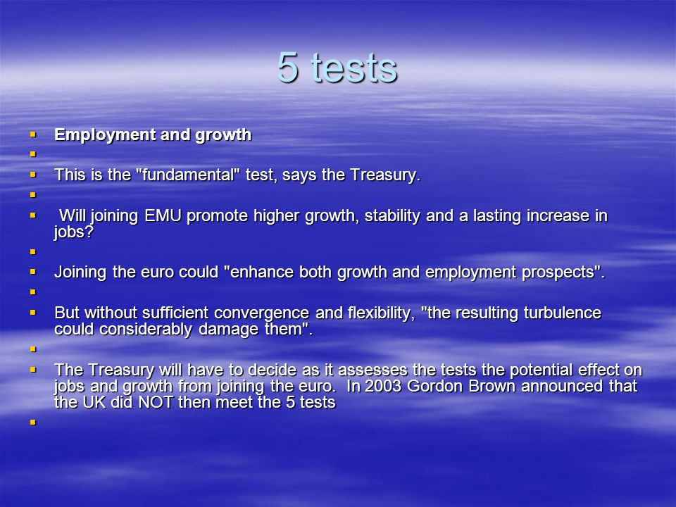 5 tests Employment and growth Employment and growth This is the fundamental test, says the Treasury.