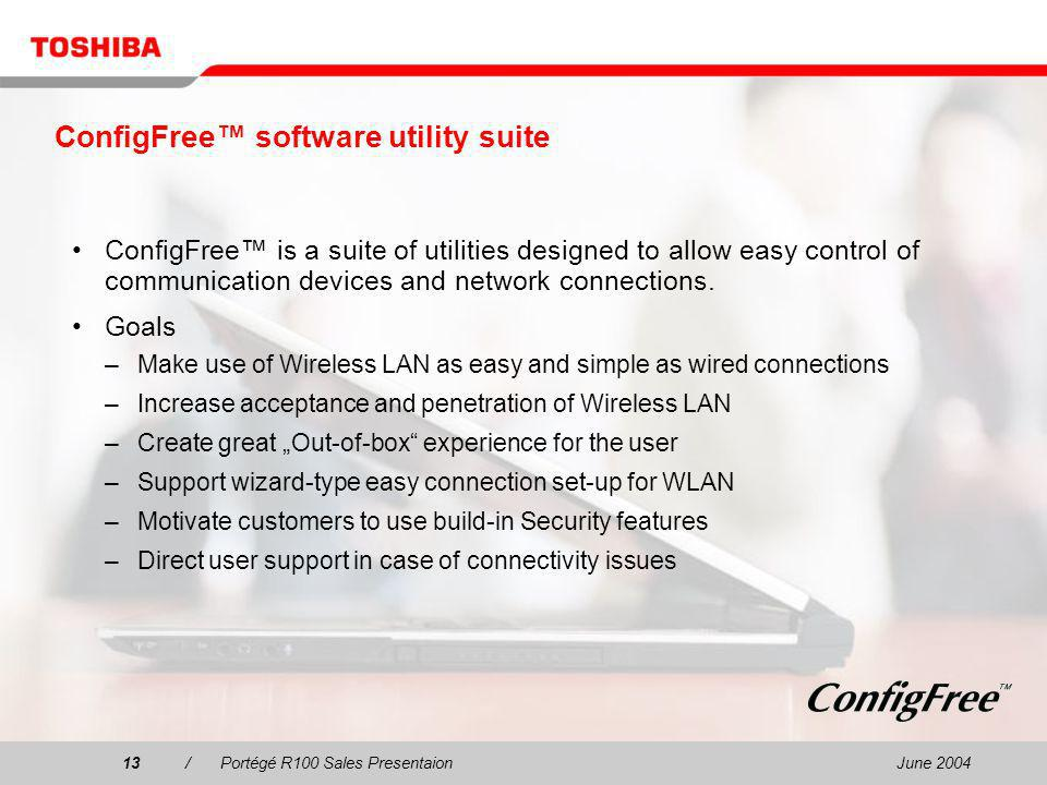 June 200413/Portégé R100 Sales Presentaion13 ConfigFree software utility suite ConfigFree is a suite of utilities designed to allow easy control of communication devices and network connections.