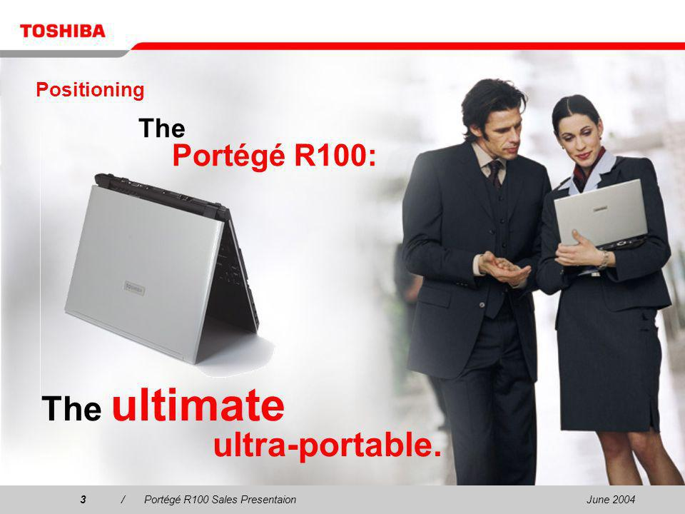 June 20043/Portégé R100 Sales Presentaion3 The Portégé R100: The ultimate ultra-portable.