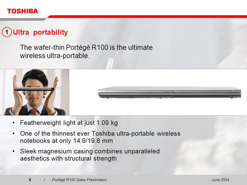 June 20046/Portégé R100 Sales Presentaion6 The wafer-thin Portégé R100 is the ultimate wireless ultra-portable.