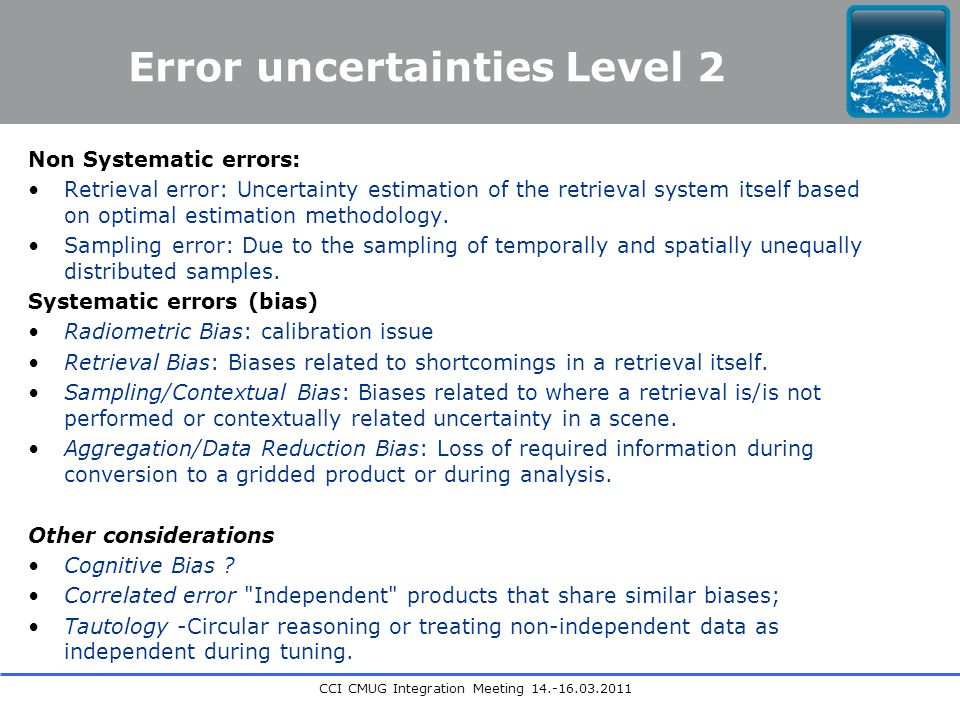 CCI CMUG Integration Meeting Error uncertainties Level 2 Non Systematic errors: Retrieval error: Uncertainty estimation of the retrieval system itself based on optimal estimation methodology.