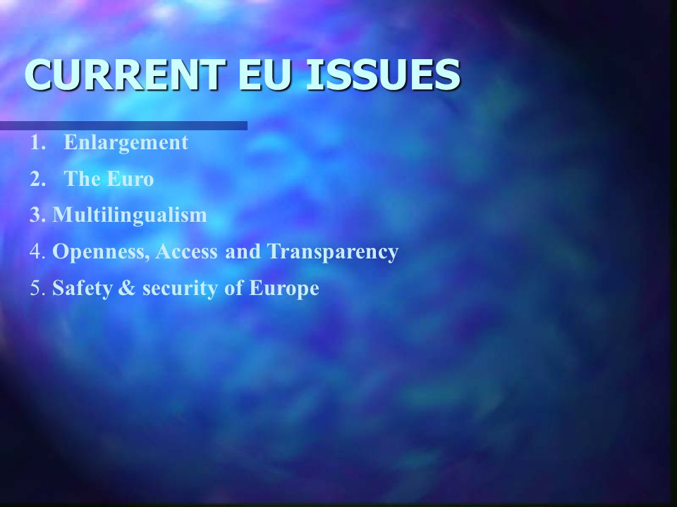 CURRENT EU ISSUES 1.Enlargement 2.The Euro 3. Multilingualism 4.