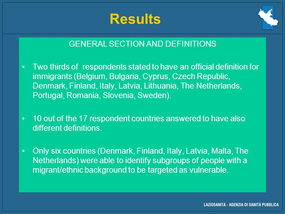 GENERAL SECTION AND DEFINITIONS Two thirds of respondents stated to have an official definition for immigrants (Belgium, Bulgaria, Cyprus, Czech Republic, Denmark, Finland, Italy, Latvia, Lithuania, The Netherlands, Portugal, Romania, Slovenia, Sweden).