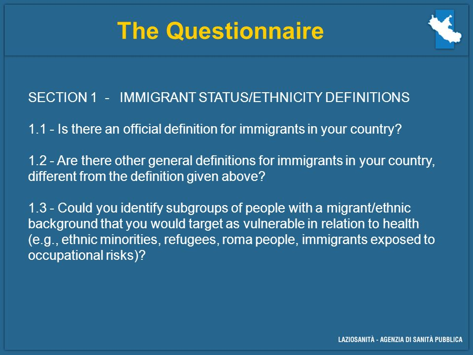 The Questionnaire SECTION 1 - IMMIGRANT STATUS/ETHNICITY DEFINITIONS Is there an official definition for immigrants in your country.