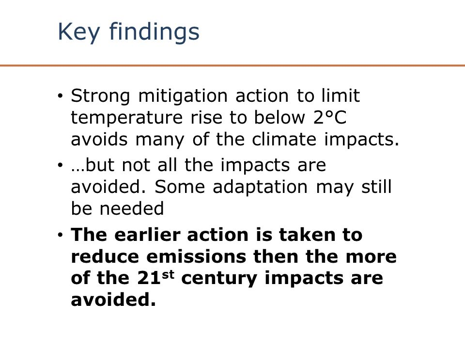 Key findings Strong mitigation action to limit temperature rise to below 2°C avoids many of the climate impacts.