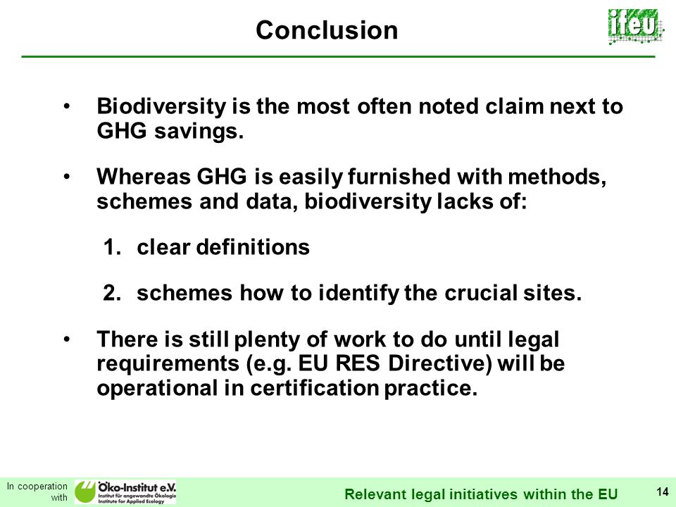Relevant legal initiatives within the EU In cooperation with 14 Conclusion Biodiversity is the most often noted claim next to GHG savings.