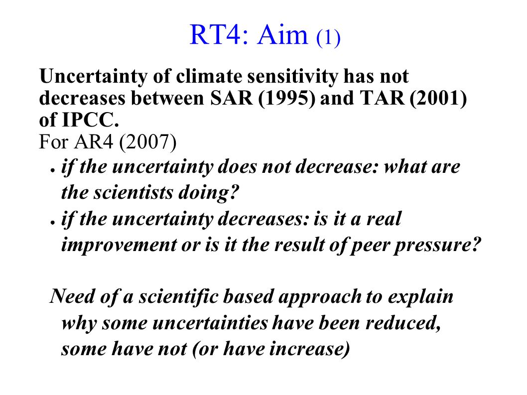 RT4: Aim (1) Uncertainty of climate sensitivity has not decreases between SAR (1995) and TAR (2001) of IPCC.