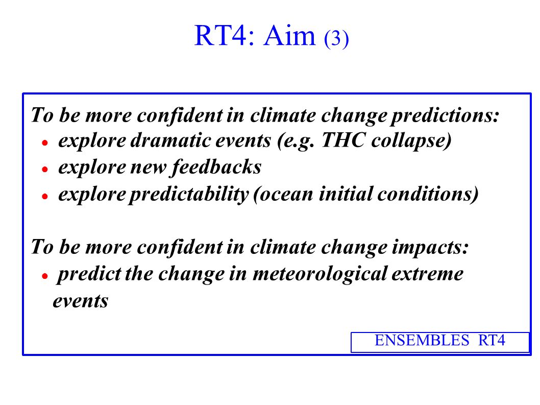 RT4: Aim (3) To be more confident in climate change predictions: explore dramatic events (e.g.