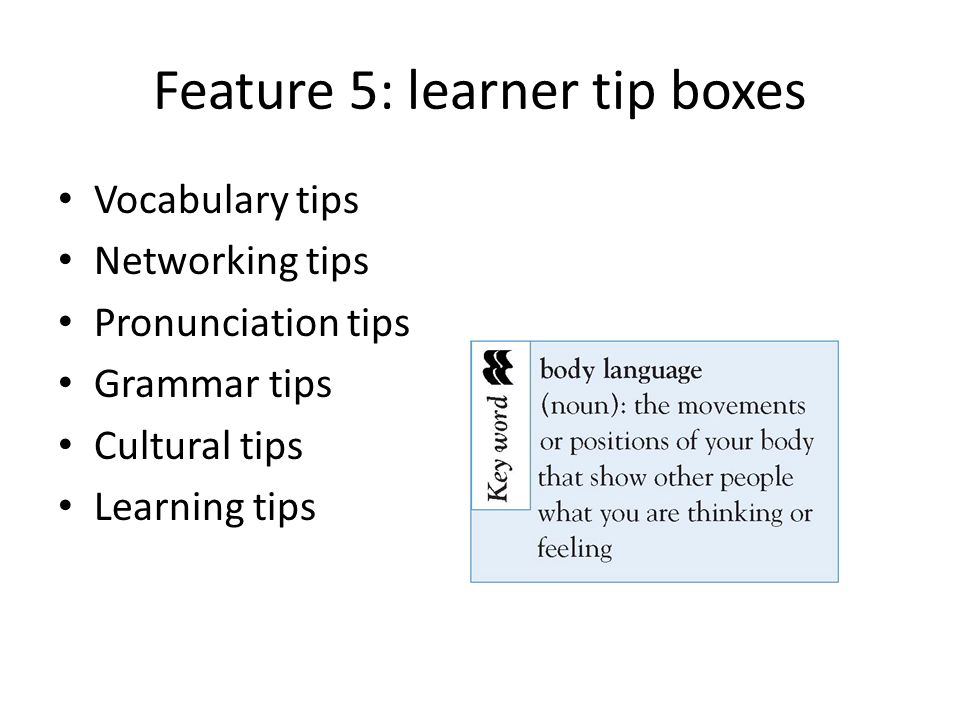 Feature 5: learner tip boxes Vocabulary tips Networking tips Pronunciation tips Grammar tips Cultural tips Learning tips