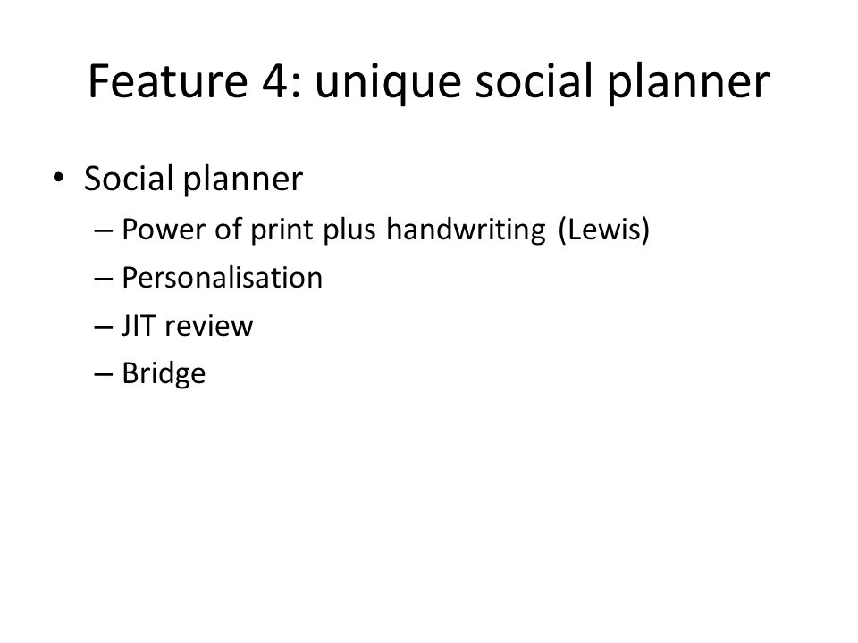 Feature 4: unique social planner Social planner – Power of print plus handwriting (Lewis) – Personalisation – JIT review – Bridge