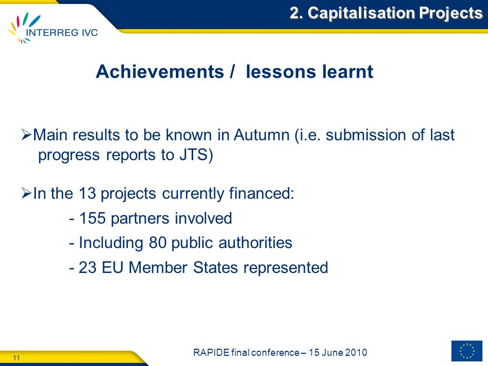 11 RAPIDE final conference – 15 June 2010 Achievements / lessons learnt Main results to be known in Autumn (i.e.