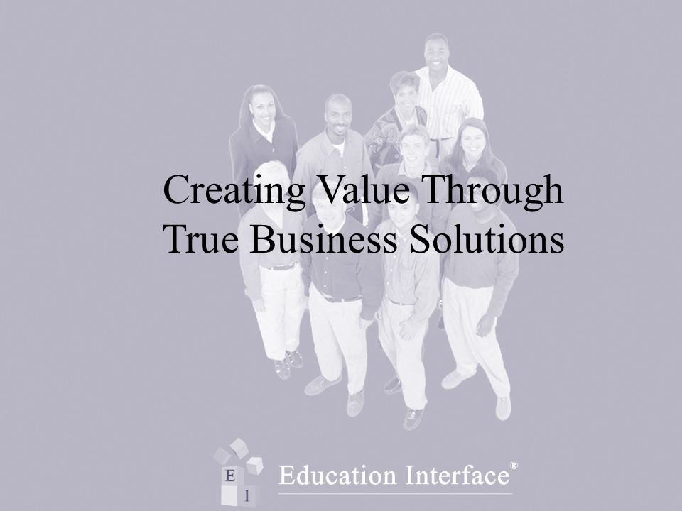 Creating Value Through True Business Solutions