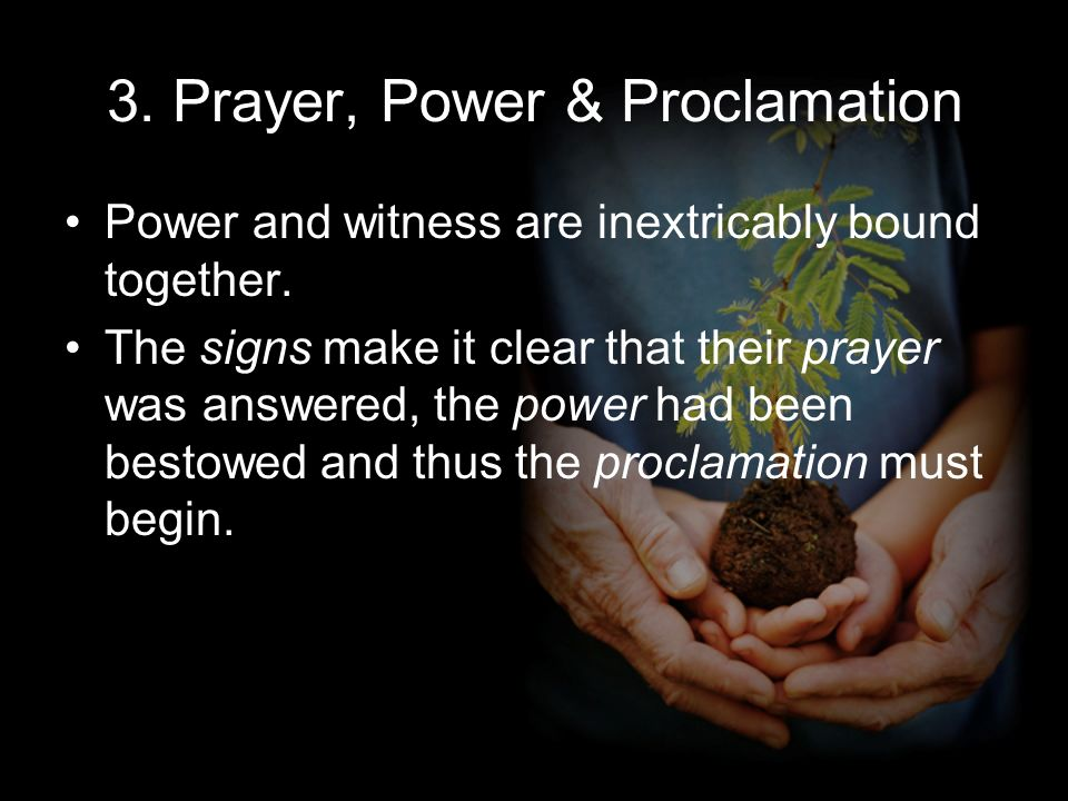 3. Prayer, Power & Proclamation Power and witness are inextricably bound together.