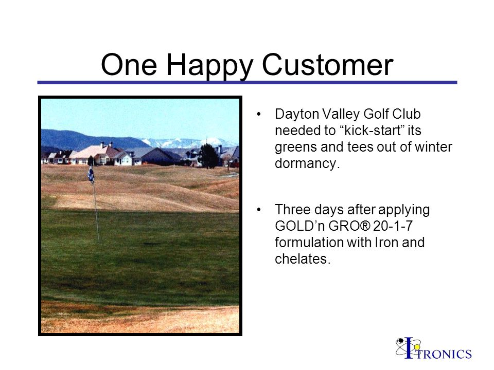 One Happy Customer Dayton Valley Golf Club needed to kick-start its greens and tees out of winter dormancy.