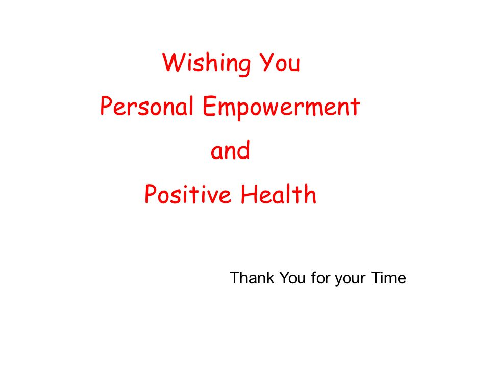Wishing You Personal Empowerment and Positive Health Thank You for your Time