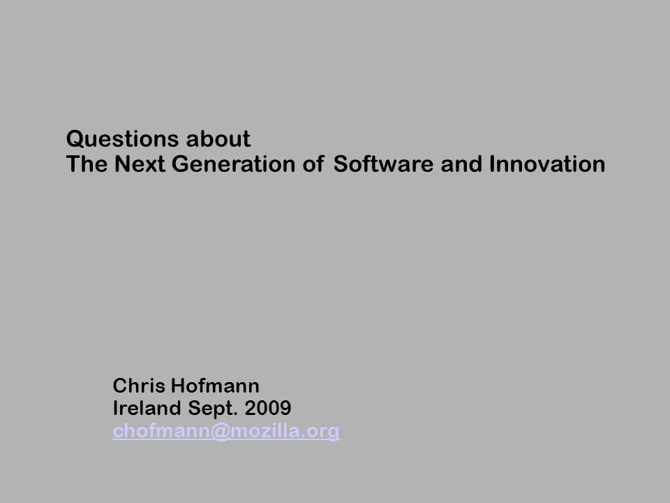 Questions about The Next Generation of Software and Innovation Chris Hofmann Ireland Sept.