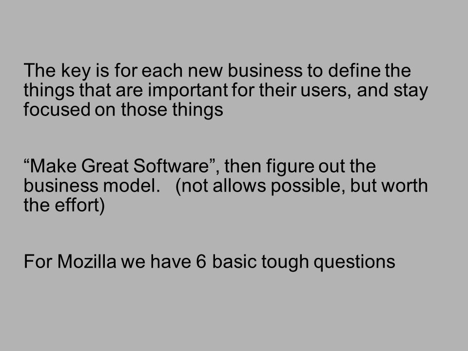 The key is for each new business to define the things that are important for their users, and stay focused on those things Make Great Software, then figure out the business model.