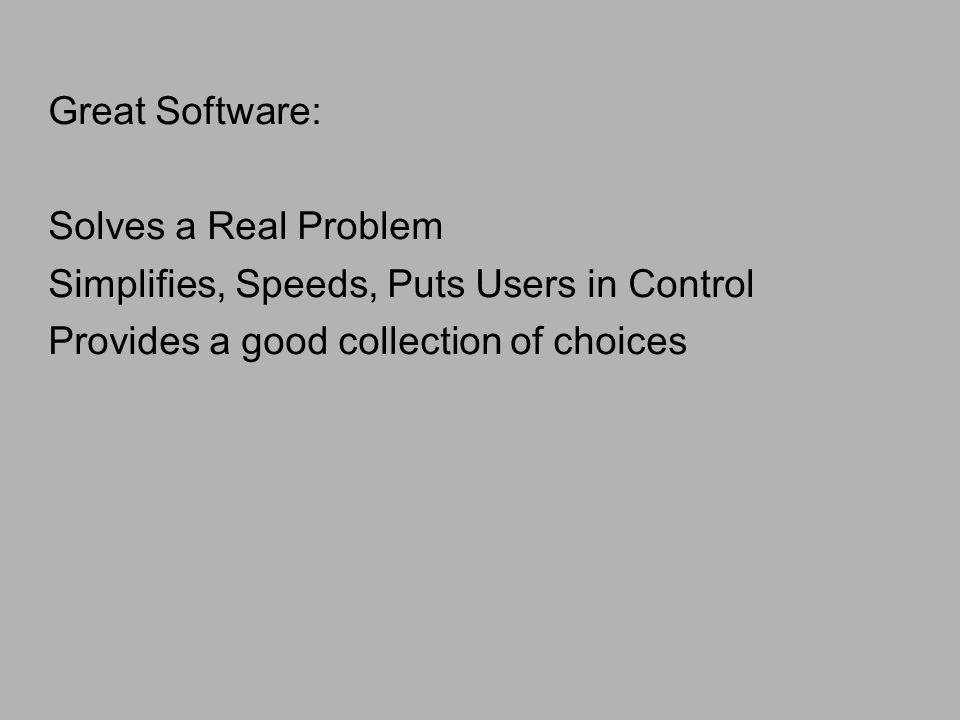 Great Software: Solves a Real Problem Simplifies, Speeds, Puts Users in Control Provides a good collection of choices
