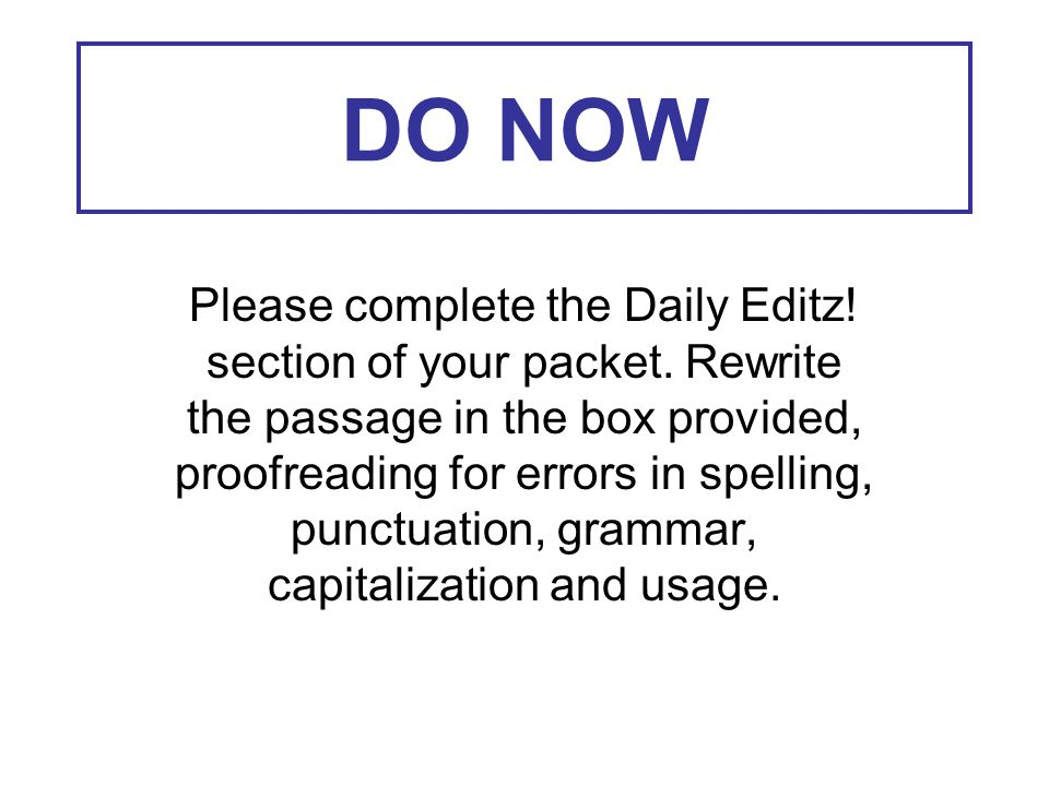 DO NOW Please complete the Daily Editz. section of your packet.