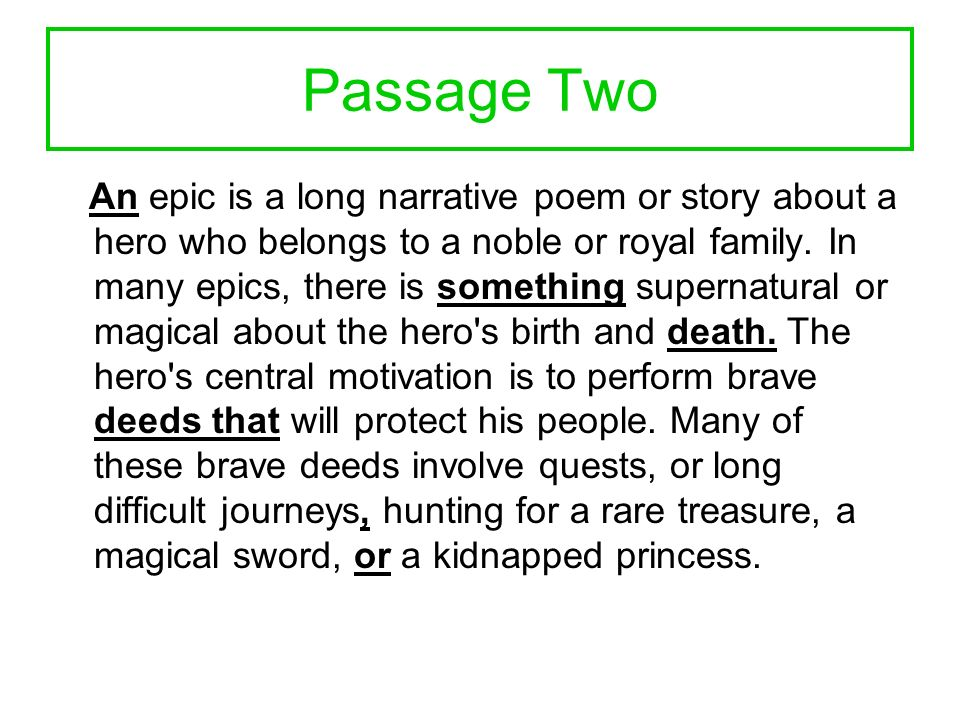 Passage Two An epic is a long narrative poem or story about a hero who belongs to a noble or royal family.