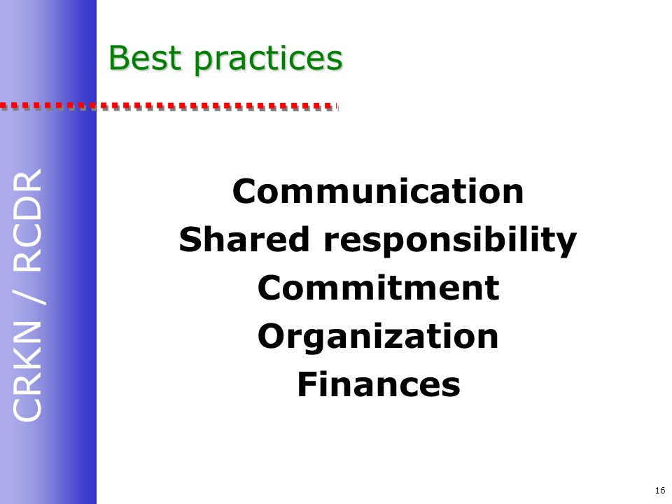 CRKN / RCDR 16 Best practices Communication Shared responsibility Commitment Organization Finances