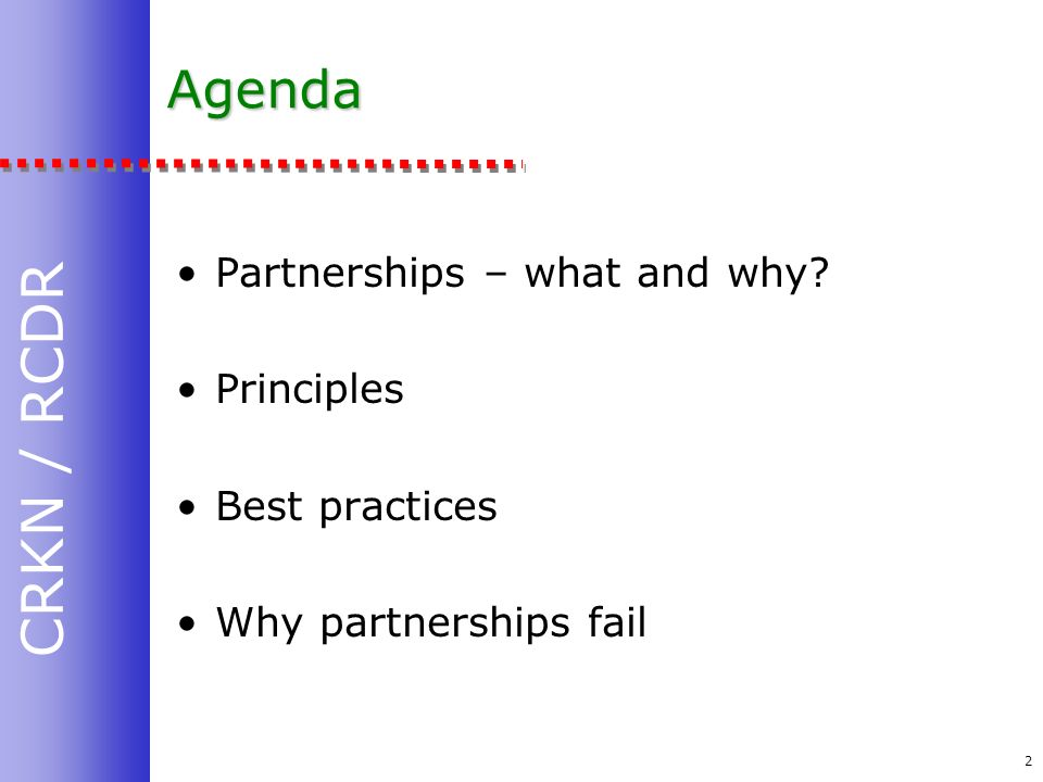 CRKN / RCDR 2 Agenda Partnerships – what and why Principles Best practices Why partnerships fail