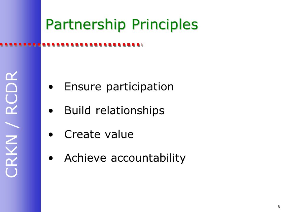 CRKN / RCDR 8 Partnership Principles Ensure participation Build relationships Create value Achieve accountability