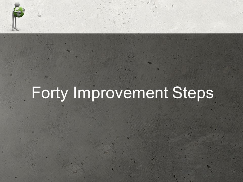 Forty Improvement Steps