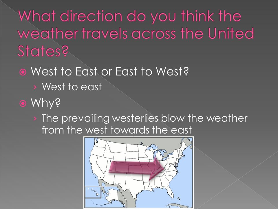 West to East or East to West. West to east Why.