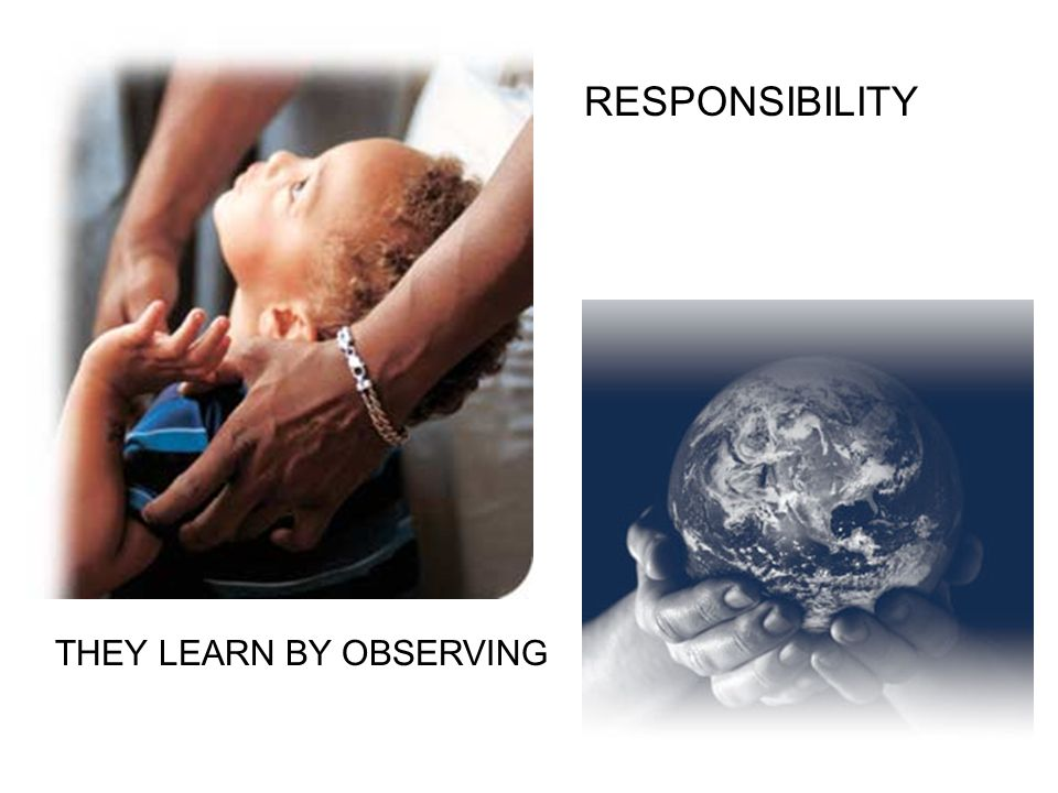 RESPONSIBILITY THEY LEARN BY OBSERVING
