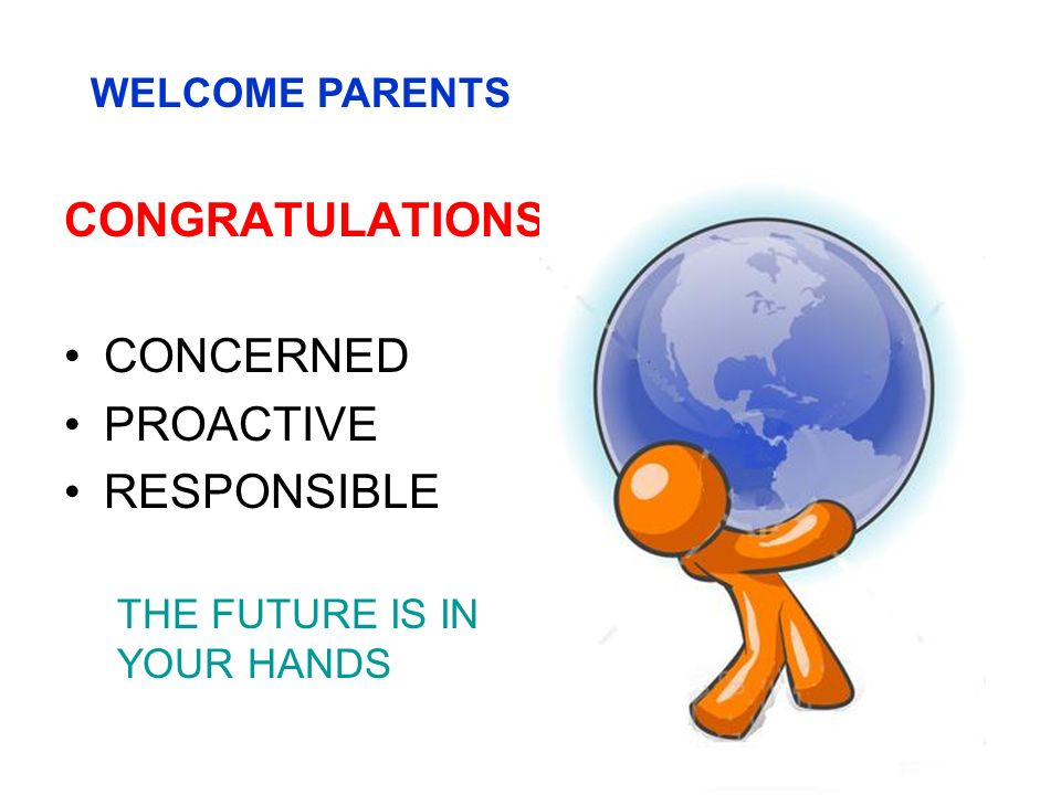 CONGRATULATIONS CONCERNED PROACTIVE RESPONSIBLE WELCOME PARENTS THE FUTURE IS IN YOUR HANDS