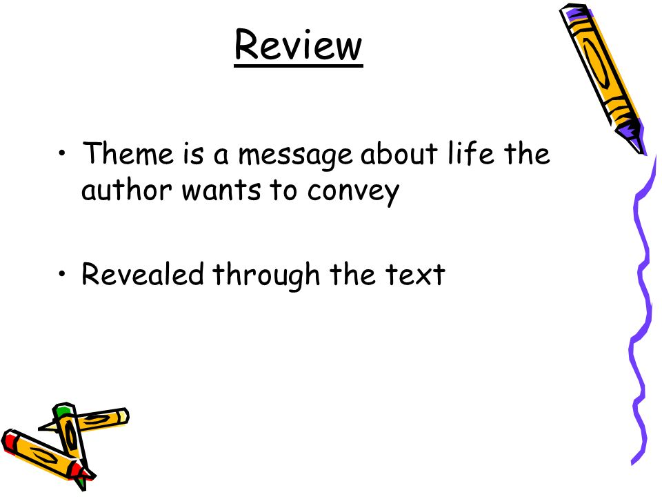 Review Theme is a message about life the author wants to convey Revealed through the text