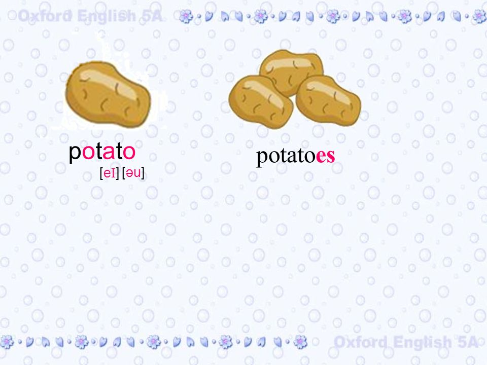 potatoes potatopotato [eI][eI] [əu]