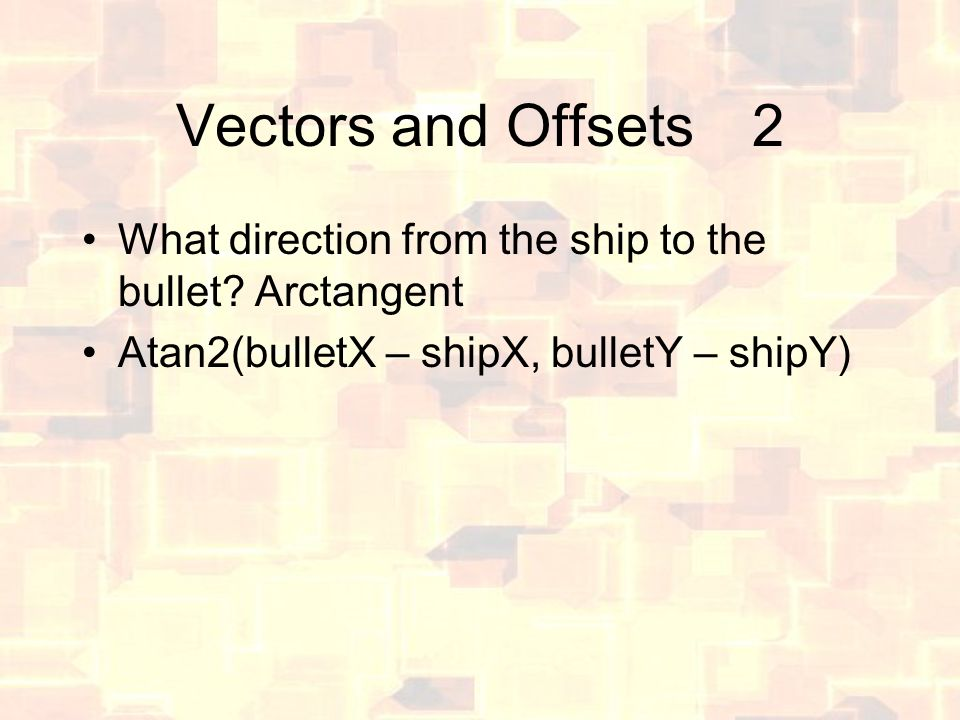 Vectors and Offsets2 What direction from the ship to the bullet.