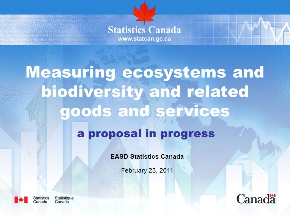 Measuring ecosystems and biodiversity and related goods and services a proposal in progress EASD Statistics Canada February 23, 2011