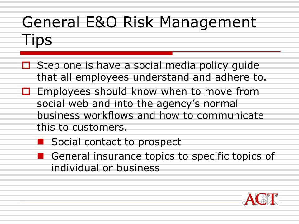 General E&O Risk Management Tips Step one is have a social media policy guide that all employees understand and adhere to.