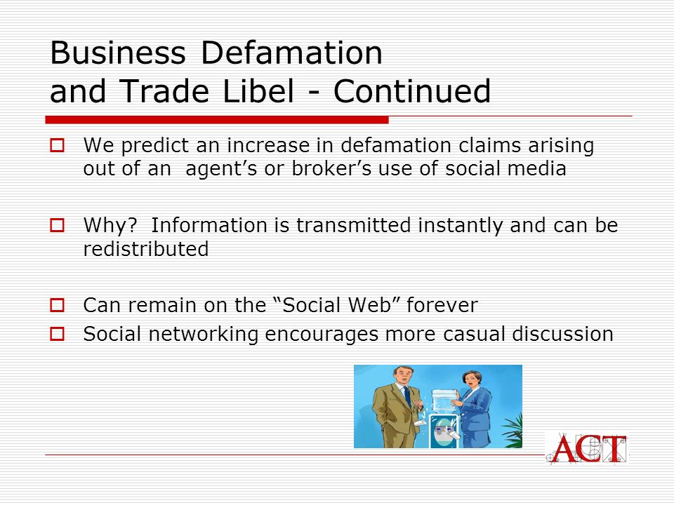 Business Defamation and Trade Libel - Continued We predict an increase in defamation claims arising out of an agents or brokers use of social media Why.