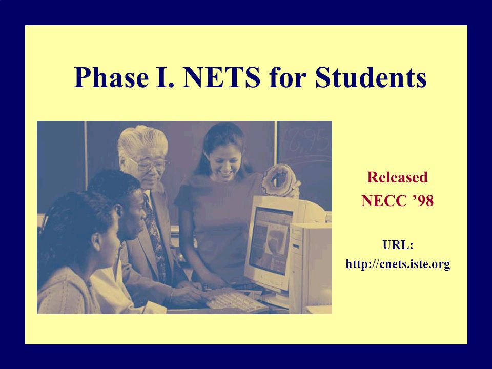 Phase I. NETS for Students Released NECC 98 URL: